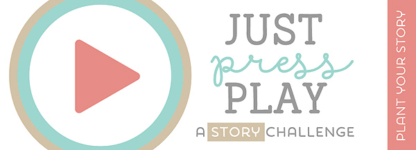 Just Press Play | April 2014 Story Challenge by Sara Gleason at Plant Your Story